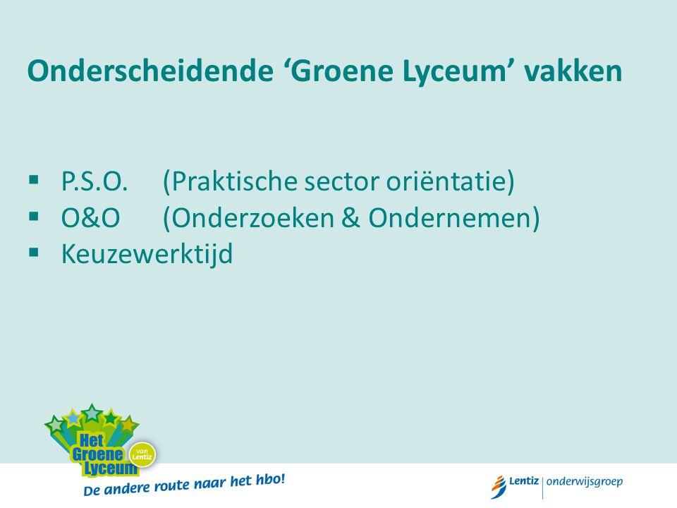 Onderscheidende 'Groene Lyceum' vakken  P.S.O. (Praktische sector oriëntatie)  O&O (Onderzoeken & Ondernemen)  Keuzewerktijd