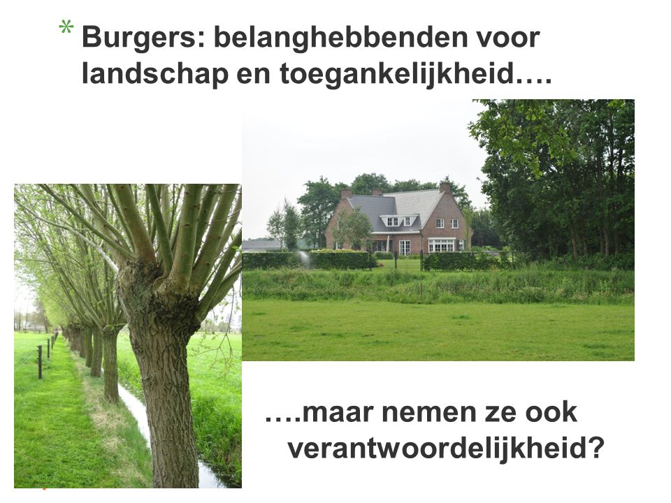 * Burgers: belanghebbenden voor landschap en toegankelijkheid….
