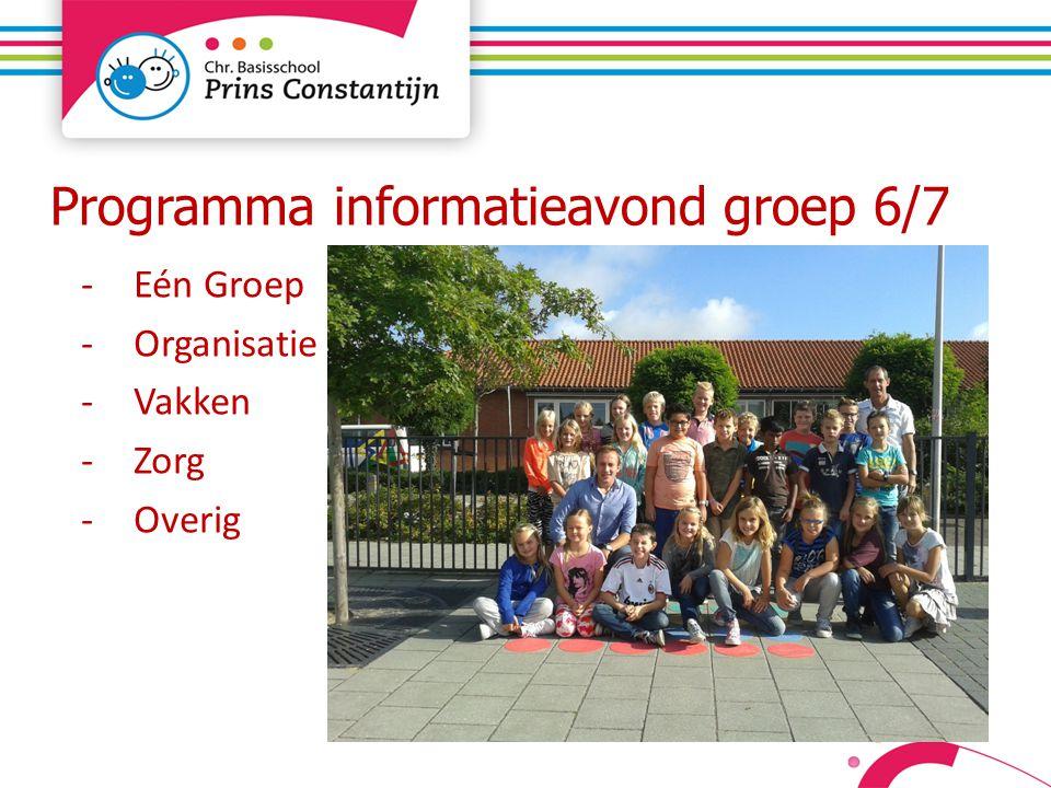 Programma informatieavond groep 6/7 -Eén Groep -Organisatie -Vakken -Zorg -Overig
