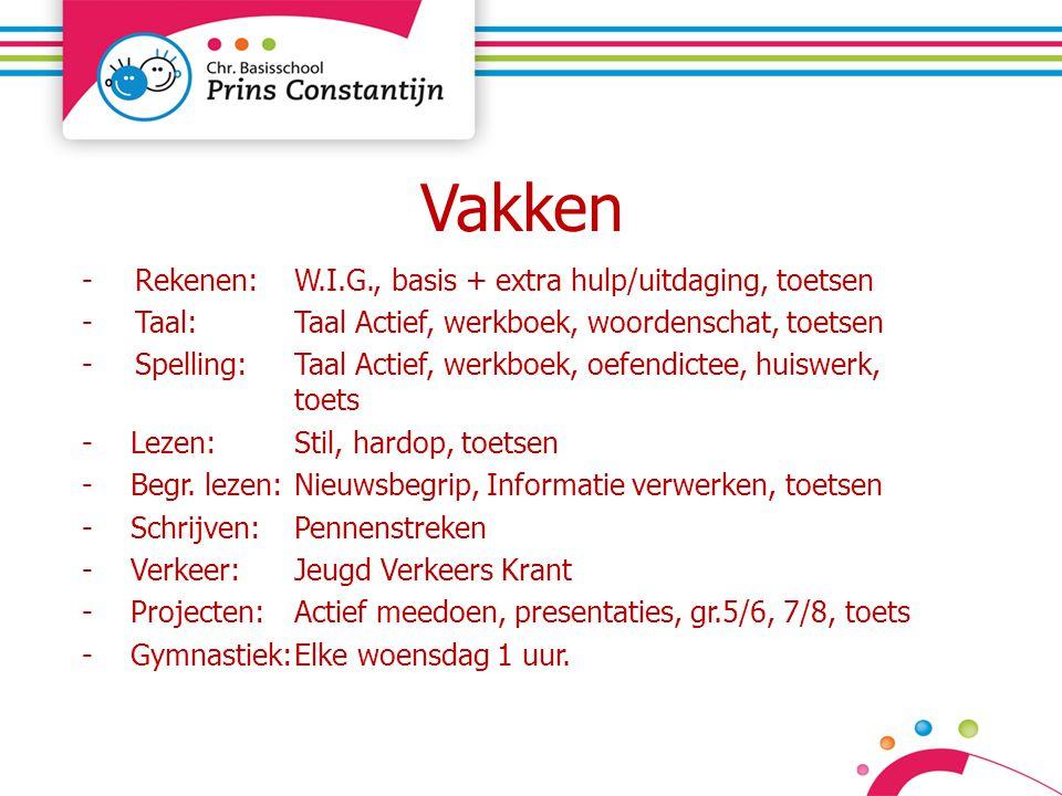 Vakken -Rekenen:W.I.G., basis + extra hulp/uitdaging, toetsen -Taal:Taal Actief, werkboek, woordenschat, toetsen -Spelling: Taal Actief, werkboek, oef