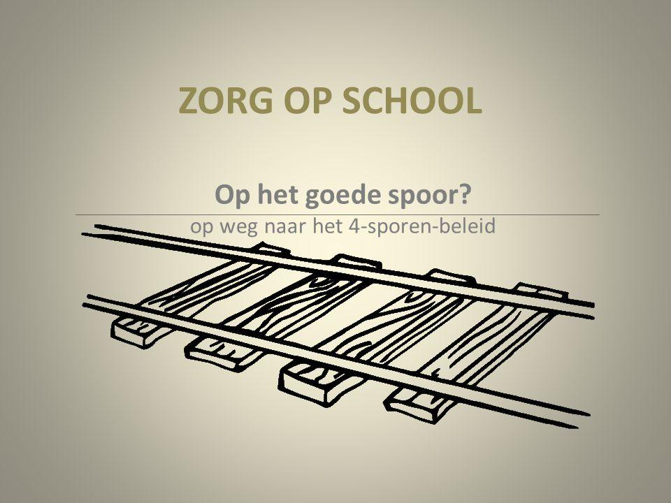 ZORG OP SCHOOL Op het goede spoor? op weg naar het 4-sporen-beleid