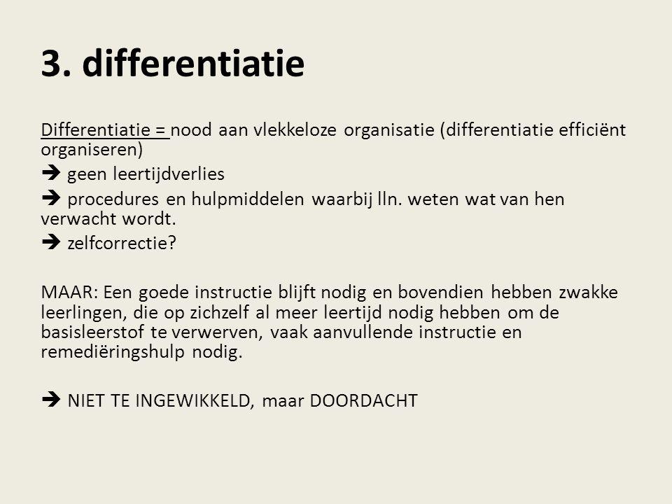 3. differentiatie Differentiatie = nood aan vlekkeloze organisatie (differentiatie efficiënt organiseren)  geen leertijdverlies  procedures en hulpm