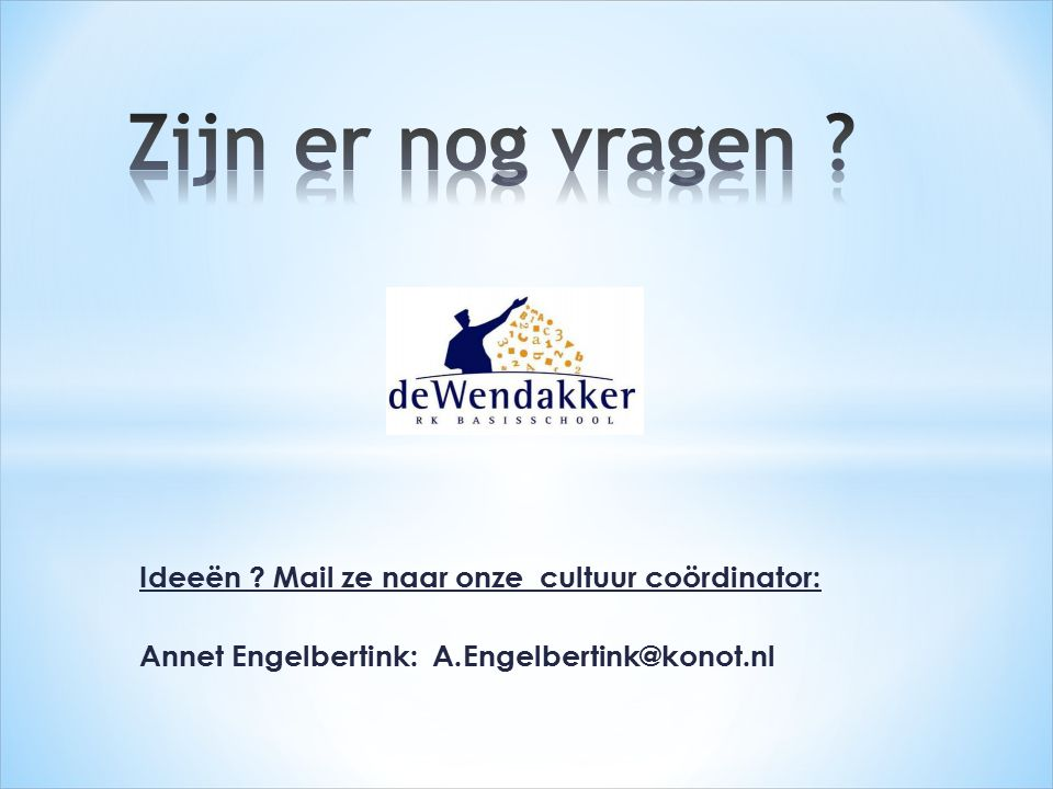 Ideeën ? Mail ze naar onze cultuur coördinator: Annet Engelbertink: A.Engelbertink@konot.nl