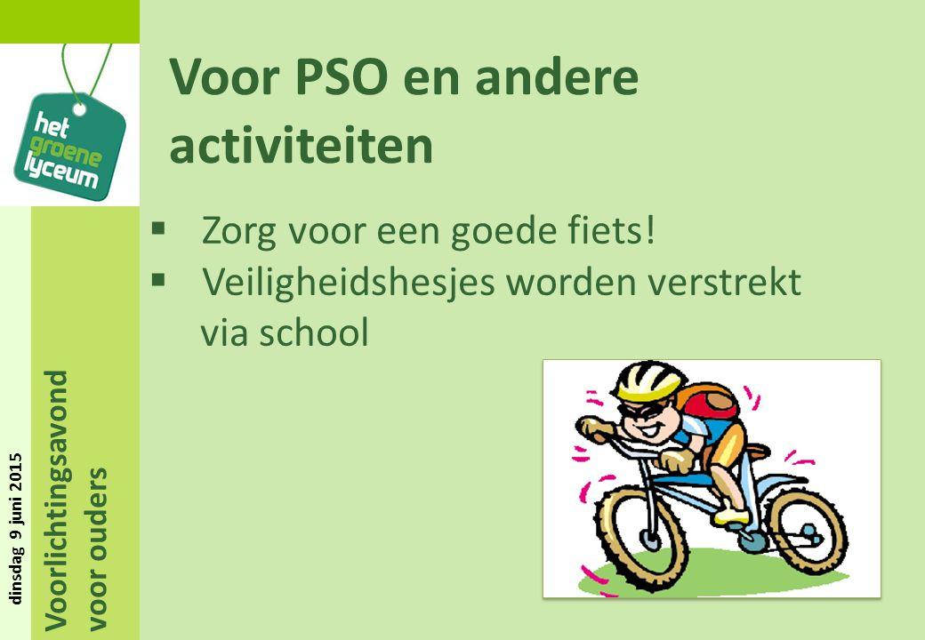 Voorlichtingsavond voor ouders dinsdag 9 juni 2015 Voor PSO en andere activiteiten  Zorg voor een goede fiets!  Veiligheidshesjes worden verstrekt v