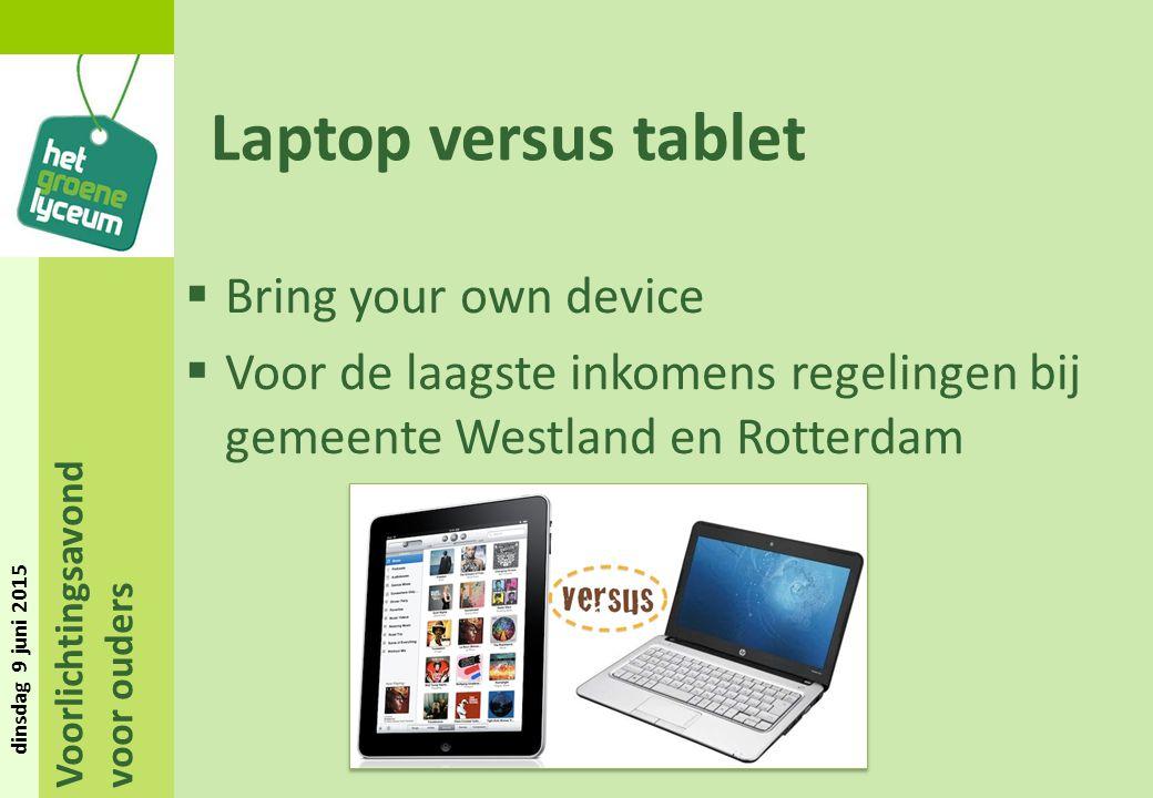 Voorlichtingsavond voor ouders dinsdag 9 juni 2015 Laptop versus tablet  Bring your own device  Voor de laagste inkomens regelingen bij gemeente Wes