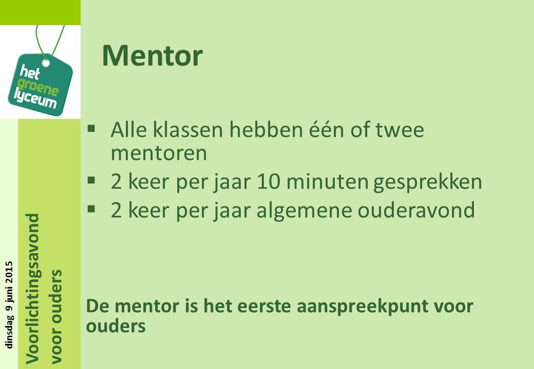 Voorlichtingsavond voor ouders dinsdag 9 juni 2015 Mentor  Alle klassen hebben één of twee mentoren  2 keer per jaar 10 minuten gesprekken  2 keer
