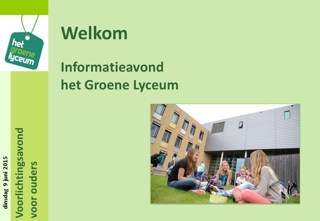 Voorlichtingsavond voor ouders dinsdag 9 juni 2015 Welkom Informatieavond het Groene Lyceum