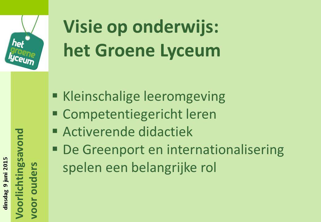 Voorlichtingsavond voor ouders dinsdag 9 juni 2015 Visie op onderwijs: het Groene Lyceum  Kleinschalige leeromgeving  Competentiegericht leren  Act