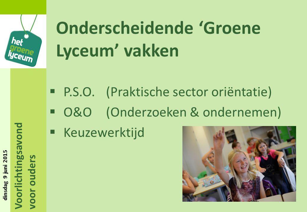 Voorlichtingsavond voor ouders dinsdag 9 juni 2015 Onderscheidende 'Groene Lyceum' vakken  P.S.O. (Praktische sector oriëntatie)  O&O (Onderzoeken &