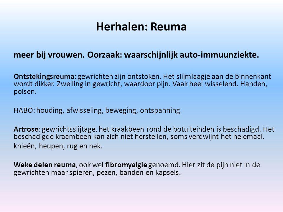 Herhalen: Reuma meer bij vrouwen.Oorzaak: waarschijnlijk auto-immuunziekte.