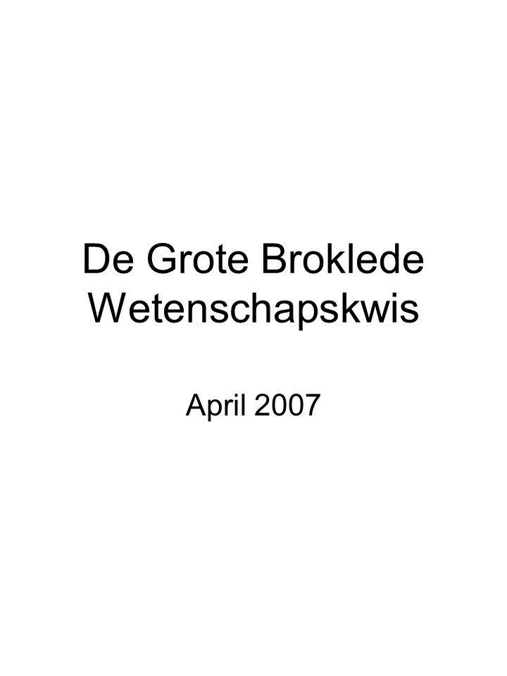 De Grote Broklede Wetenschapskwis April 2007