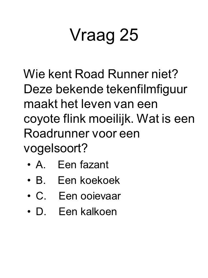 Vraag 25 Wie kent Road Runner niet? Deze bekende tekenfilmfiguur maakt het leven van een coyote flink moeilijk. Wat is een Roadrunner voor een vogelso