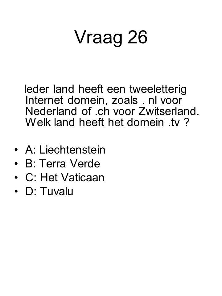 Vraag 26 Ieder land heeft een tweeletterig Internet domein, zoals. nl voor Nederland of.ch voor Zwitserland. Welk land heeft het domein.tv ? A: Liecht