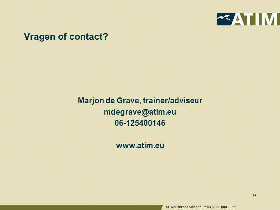Vragen of contact. Marjon de Grave, trainer/adviseur mdegrave@atim.eu 06-125400146 www.atim.eu M.