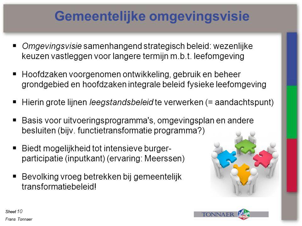 Frans Tonnaer Sheet Frans Tonnaer Sheet  Omgevingsvisie samenhangend strategisch beleid: wezenlijke keuzen vastleggen voor langere termijn m.b.t. lee