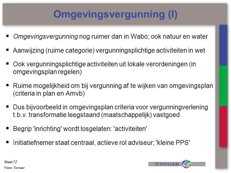 Frans Tonnaer Sheet Frans Tonnaer Sheet  Omgevingsvergunning nog ruimer dan in Wabo; ook natuur en water  Aanwijzing (ruime categorie) vergunningspl