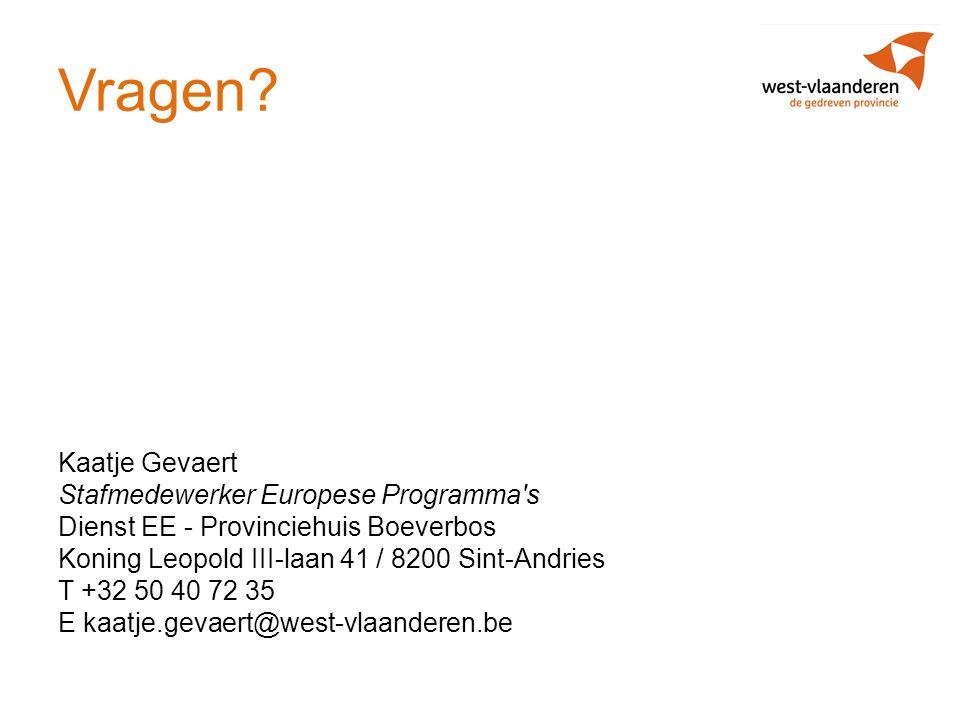 Vragen? Kaatje Gevaert Stafmedewerker Europese Programma's Dienst EE - Provinciehuis Boeverbos Koning Leopold III-laan 41 / 8200 Sint-Andries T +32 50