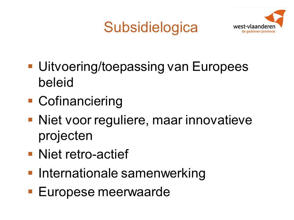 Subsidielogica  Uitvoering/toepassing van Europees beleid  Cofinanciering  Niet voor reguliere, maar innovatieve projecten  Niet retro-actief  In