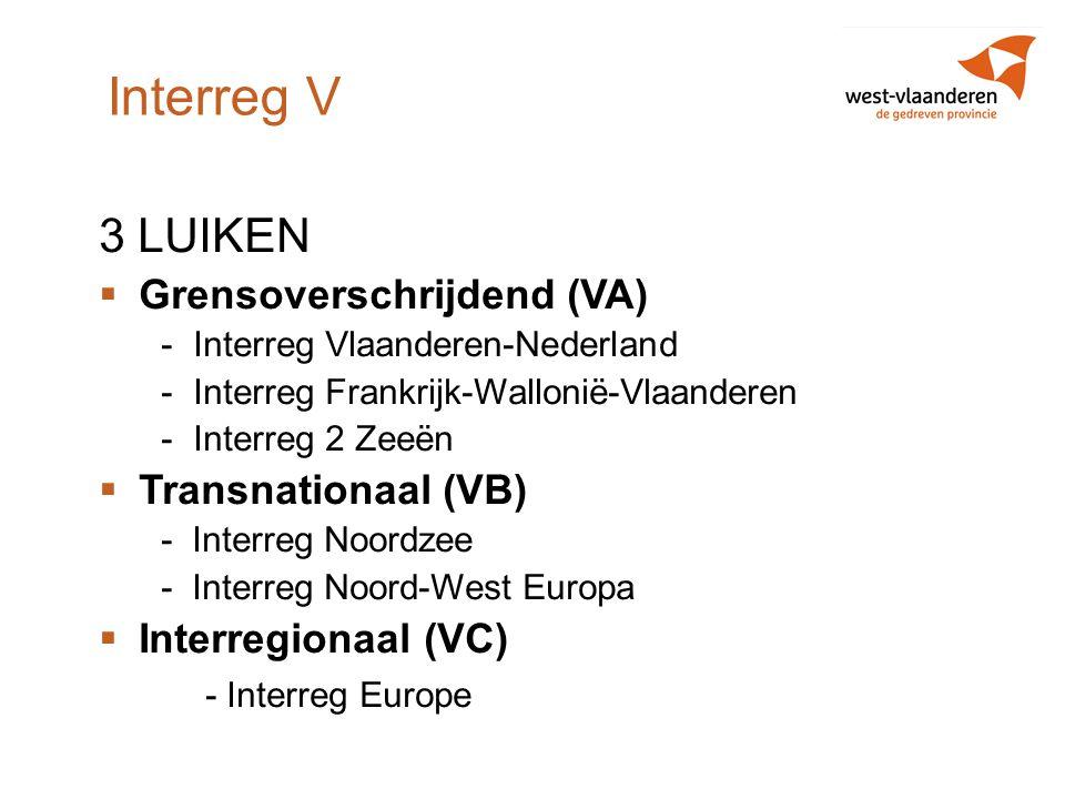 Interreg V 3 LUIKEN  Grensoverschrijdend (VA) -Interreg Vlaanderen-Nederland -Interreg Frankrijk-Wallonië-Vlaanderen -Interreg 2 Zeeën  Transnationa