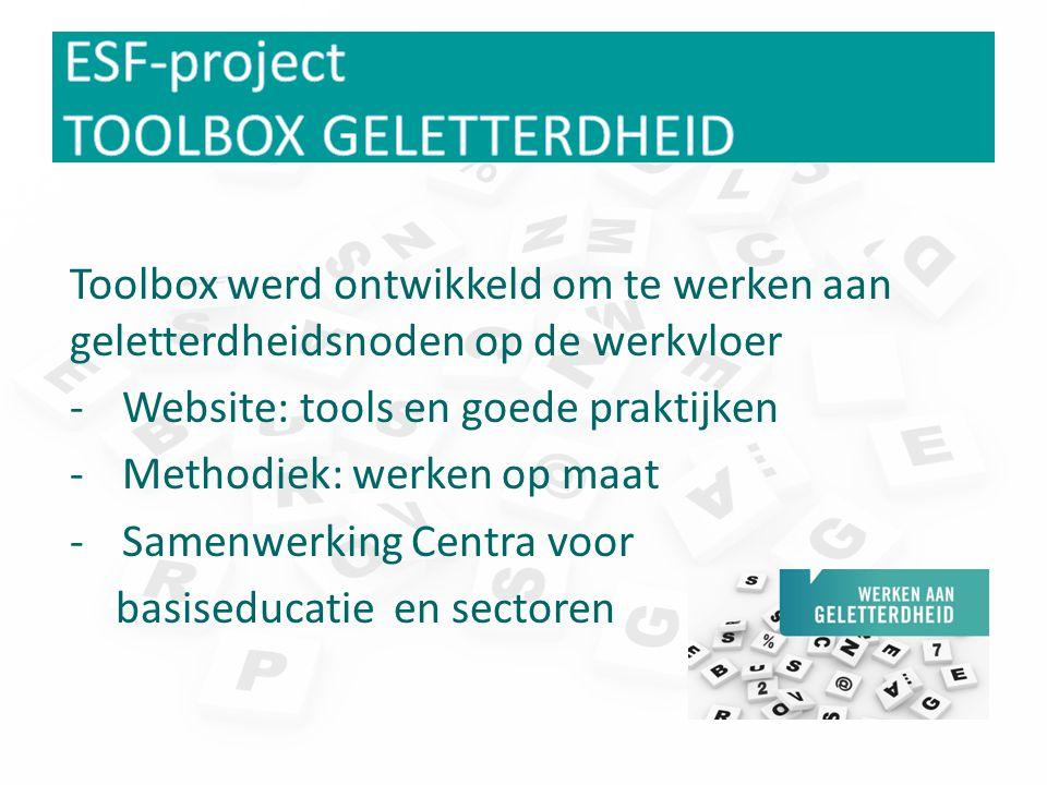 Toolbox werd ontwikkeld om te werken aan geletterdheidsnoden op de werkvloer -Website: tools en goede praktijken -Methodiek: werken op maat -Samenwerk