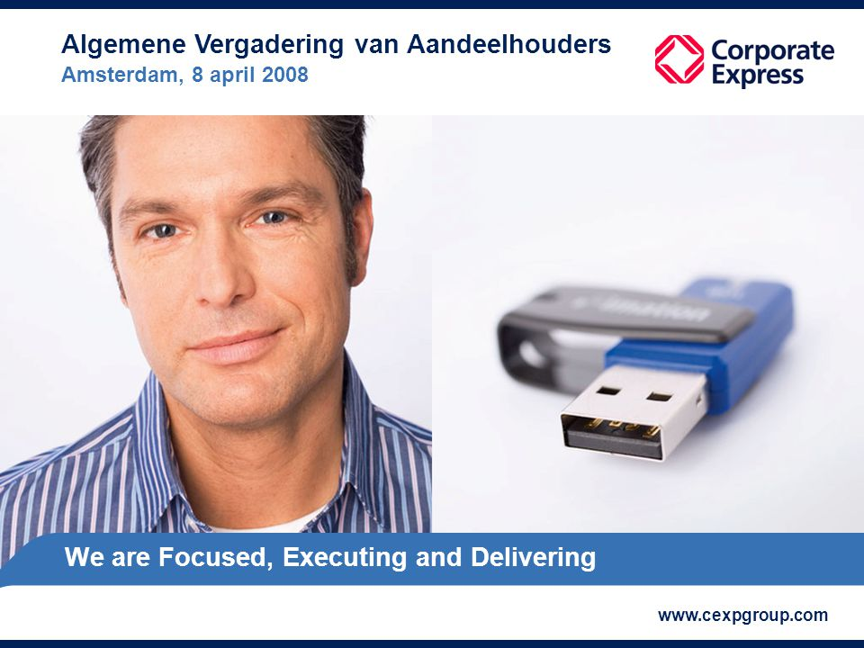 29-7-2015 We are Focused, Executing and Delivering www.cexpgroup.com Algemene Vergadering van Aandeelhouders Amsterdam, 8 april 2008