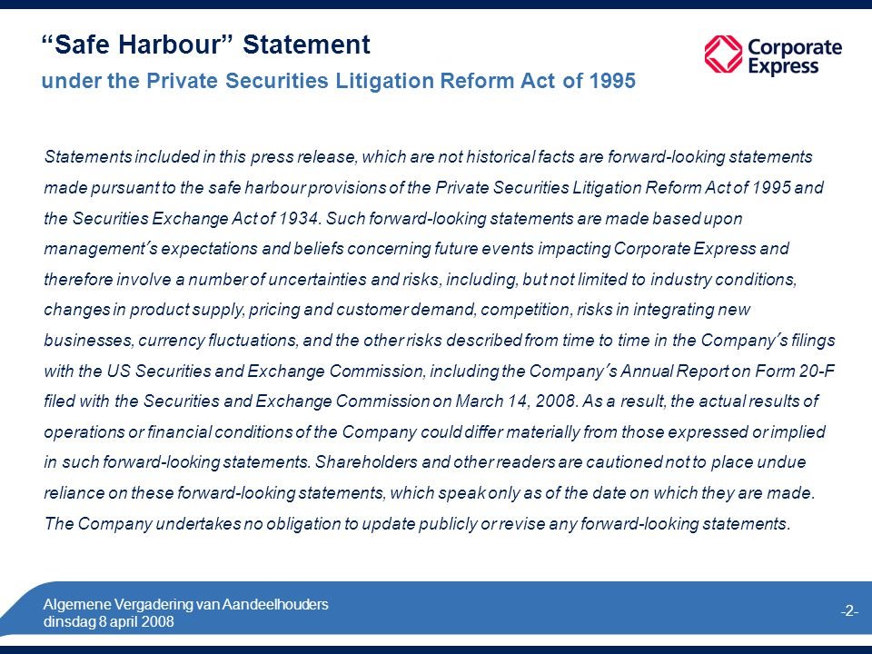 Algemene Vergadering van Aandeelhouders dinsdag 8 april 2008 -2- Safe Harbour Statement under the Private Securities Litigation Reform Act of 1995 Statements included in this press release, which are not historical facts are forward-looking statements made pursuant to the safe harbour provisions of the Private Securities Litigation Reform Act of 1995 and the Securities Exchange Act of 1934.