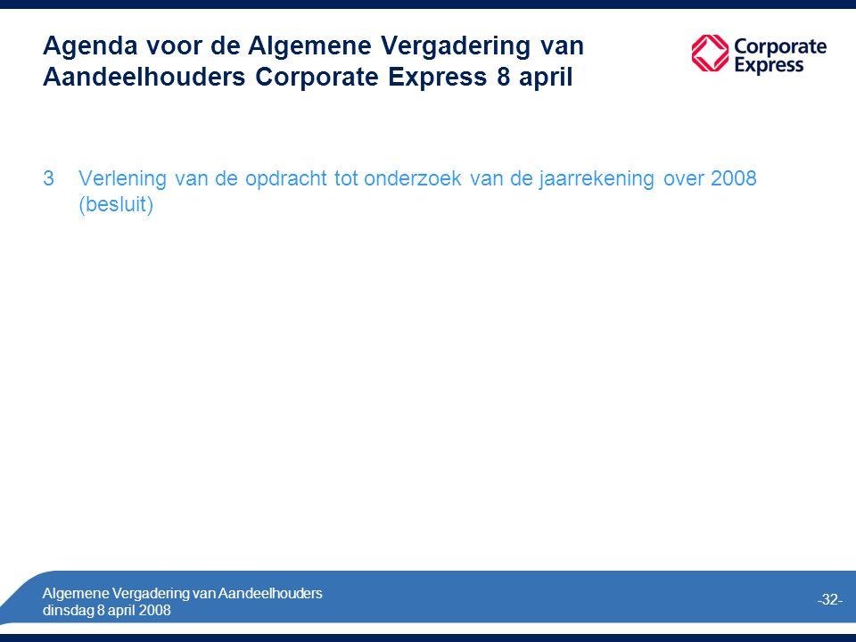 Algemene Vergadering van Aandeelhouders dinsdag 8 april 2008 -32- Agenda voor de Algemene Vergadering van Aandeelhouders Corporate Express 8 april 3Verlening van de opdracht tot onderzoek van de jaarrekening over 2008 (besluit)