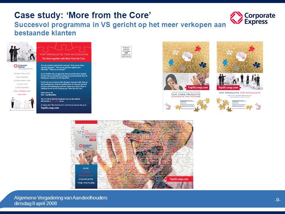 Algemene Vergadering van Aandeelhouders dinsdag 8 april 2008 -9- Case study: 'More from the Core' Succesvol programma in VS gericht op het meer verkopen aan bestaande klanten