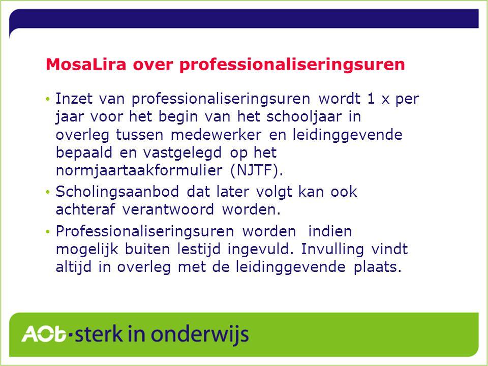 MosaLira over professionaliseringsuren Inzet van professionaliseringsuren wordt 1 x per jaar voor het begin van het schooljaar in overleg tussen medewerker en leidinggevende bepaald en vastgelegd op het normjaartaakformulier (NJTF).