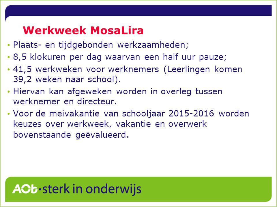 Werkweek MosaLira Plaats- en tijdgebonden werkzaamheden; 8,5 klokuren per dag waarvan een half uur pauze; 41,5 werkweken voor werknemers (Leerlingen komen 39,2 weken naar school).