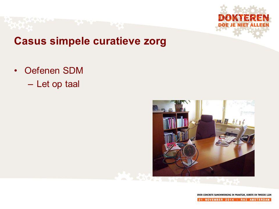 Casus simpele curatieve zorg Oefenen SDM –Let op taal