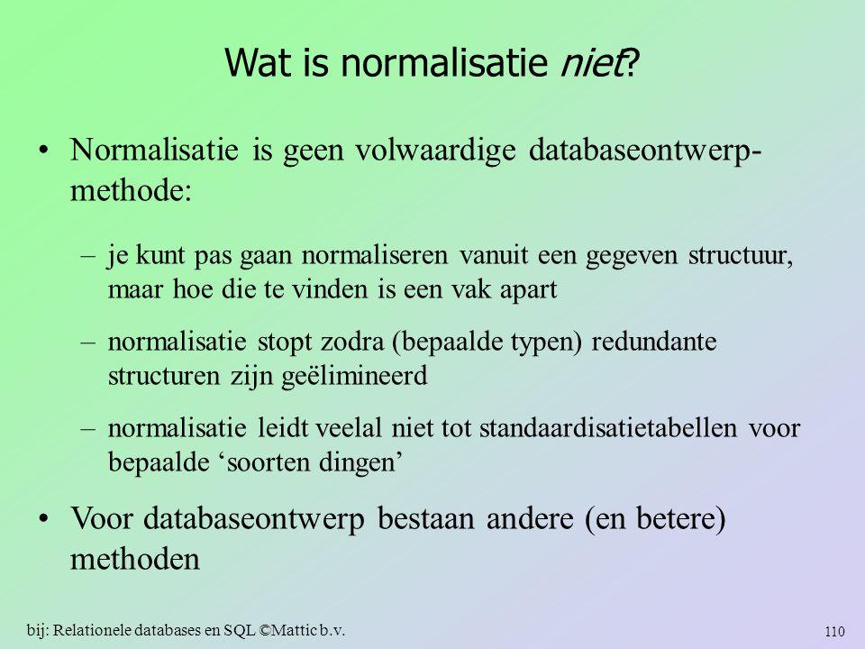 Wat is normalisatie niet? Normalisatie is geen volwaardige databaseontwerp- methode: –je kunt pas gaan normaliseren vanuit een gegeven structuur, maar