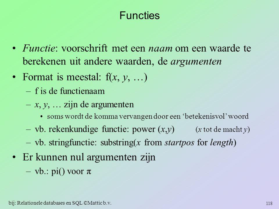 Functies Functie: voorschrift met een naam om een waarde te berekenen uit andere waarden, de argumenten Format is meestal: f(x, y, …) –f is de functie
