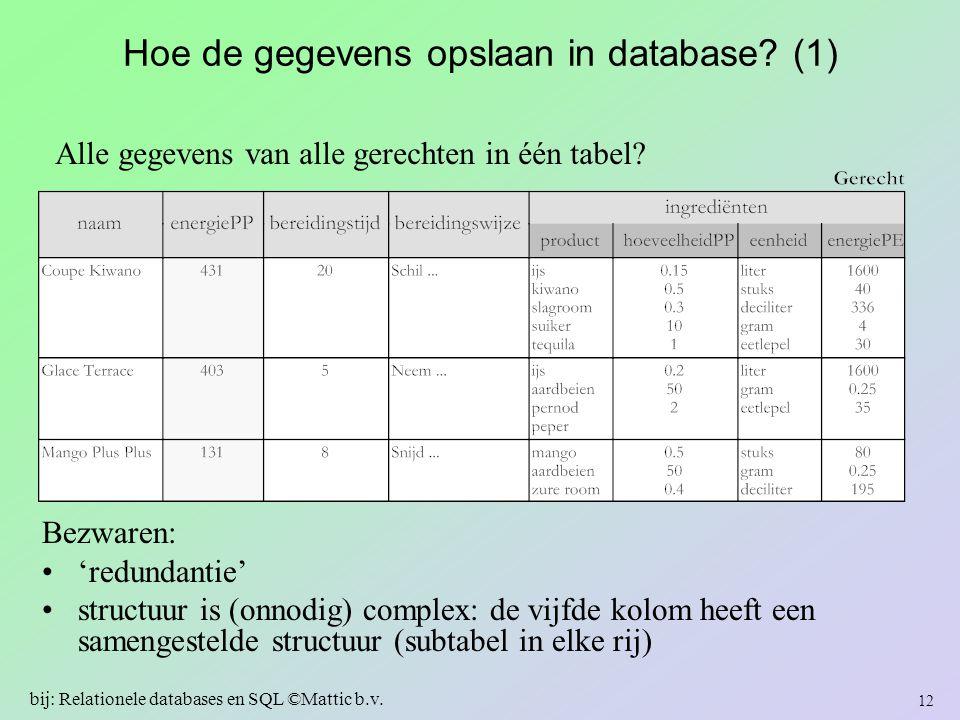 Hoe de gegevens opslaan in database? (1) Bezwaren: 'redundantie' structuur is (onnodig) complex: de vijfde kolom heeft een samengestelde structuur (su