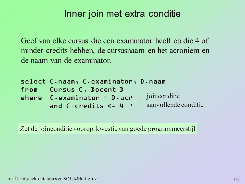 Inner join met extra conditie Geef van elke cursus die een examinator heeft en die 4 of minder credits hebben, de cursusnaam en het acroniem en de naa