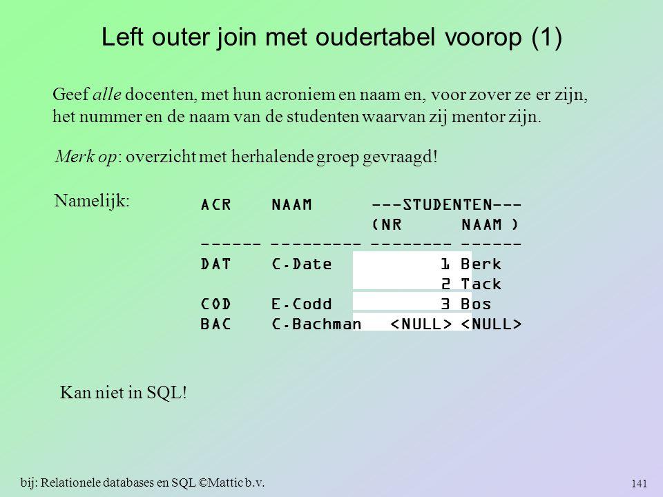 Left outer join met oudertabel voorop (1) Geef alle docenten, met hun acroniem en naam en, voor zover ze er zijn, het nummer en de naam van de student