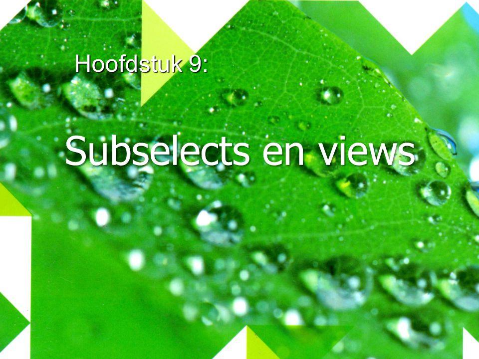 Hoofdstuk 9: Subselects en views