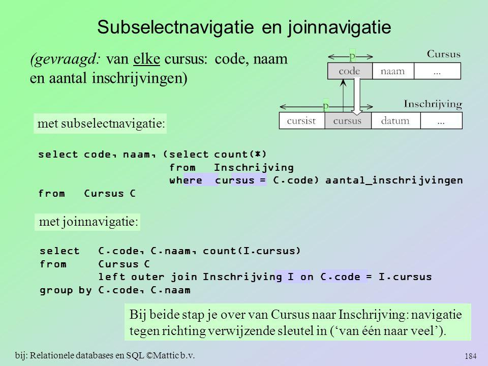 Subselectnavigatie en joinnavigatie (gevraagd: van elke cursus: code, naam en aantal inschrijvingen) Bij beide stap je over van Cursus naar Inschrijvi