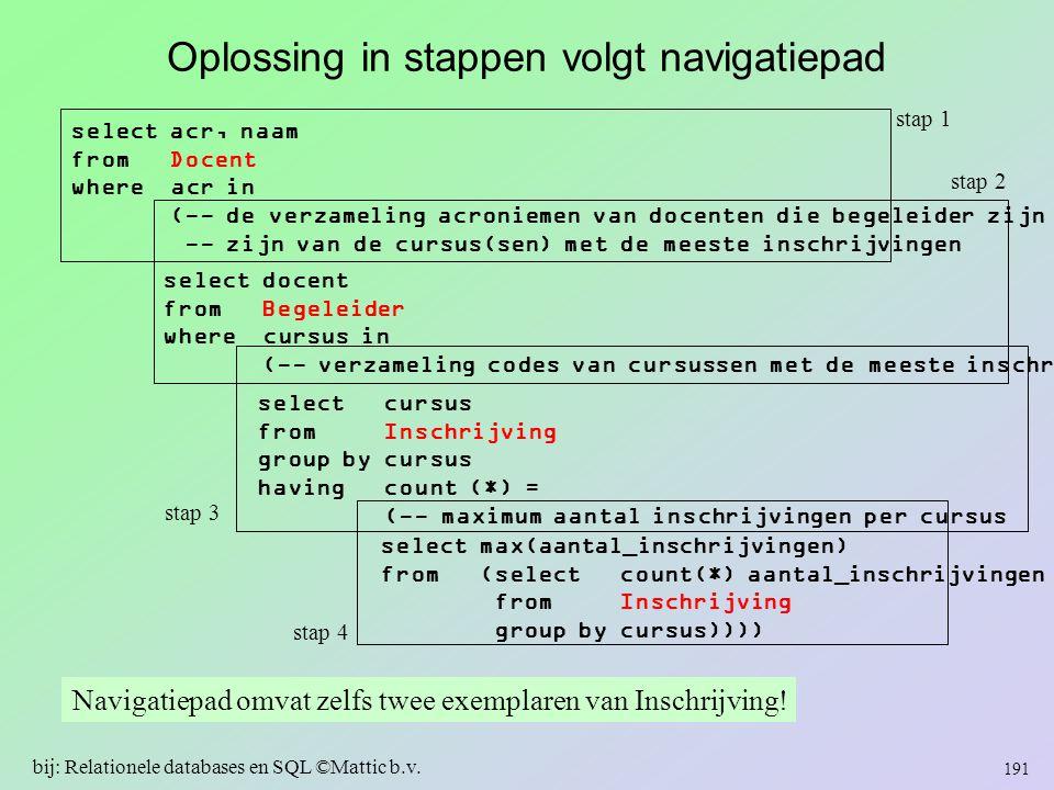 Oplossing in stappen volgt navigatiepad select acr, naam from Docent where acr in (-- de verzameling acroniemen van docenten die begeleider zijn -- zi