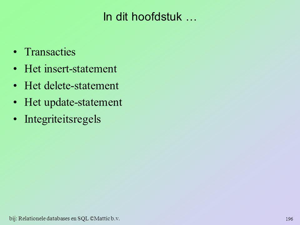 In dit hoofdstuk … Transacties Het insert-statement Het delete-statement Het update-statement Integriteitsregels 196 bij: Relationele databases en SQL