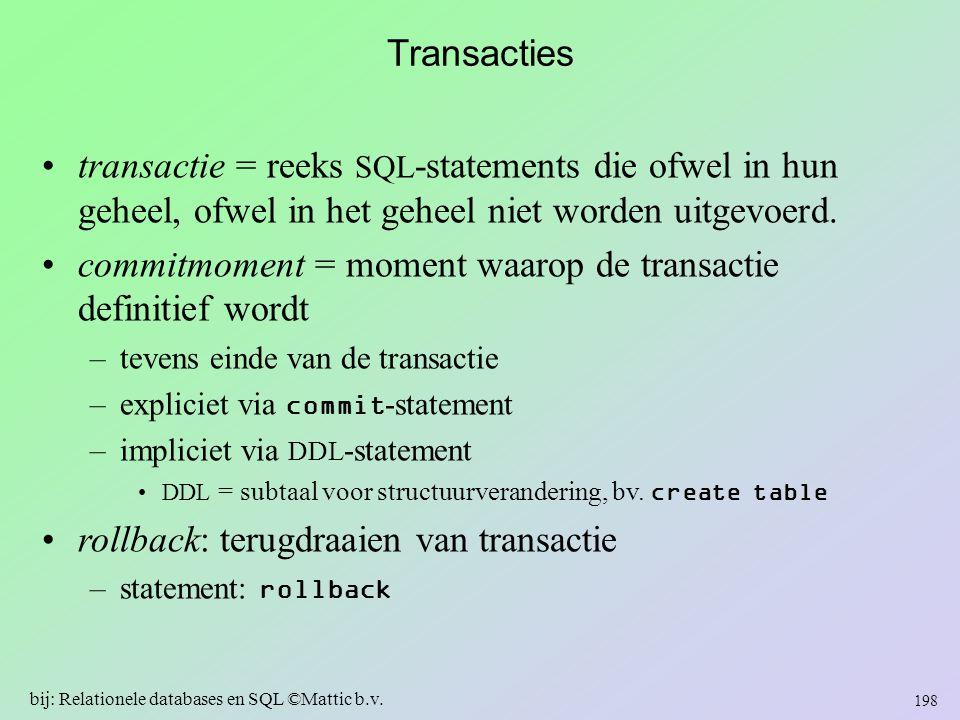 Transacties transactie = reeks SQL -statements die ofwel in hun geheel, ofwel in het geheel niet worden uitgevoerd. commitmoment = moment waarop de tr