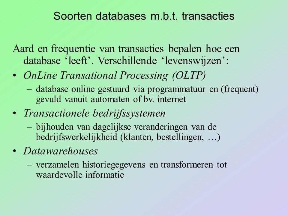 Soorten databases m.b.t. transacties Aard en frequentie van transacties bepalen hoe een database 'leeft'. Verschillende 'levenswijzen': OnLine Transat