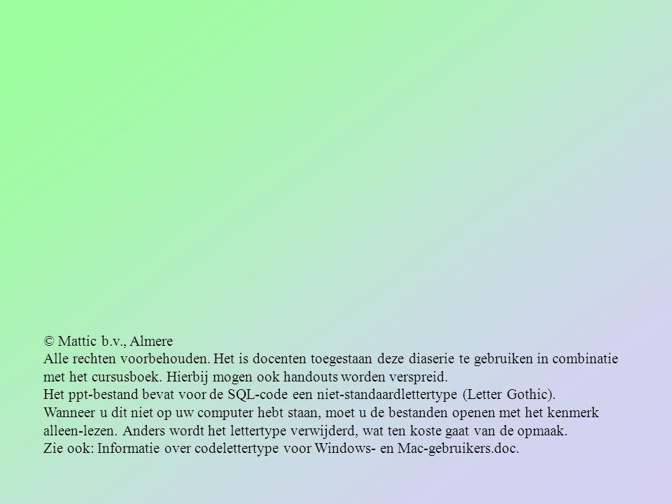 © Mattic b.v., Almere Alle rechten voorbehouden. Het is docenten toegestaan deze diaserie te gebruiken in combinatie met het cursusboek. Hierbij mogen