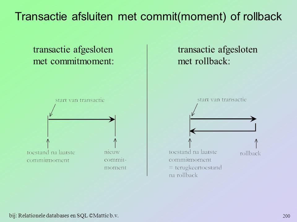 Transactie afsluiten met commit(moment) of rollback transactie afgesloten met commitmoment: transactie afgesloten met rollback: 200 bij: Relationele d