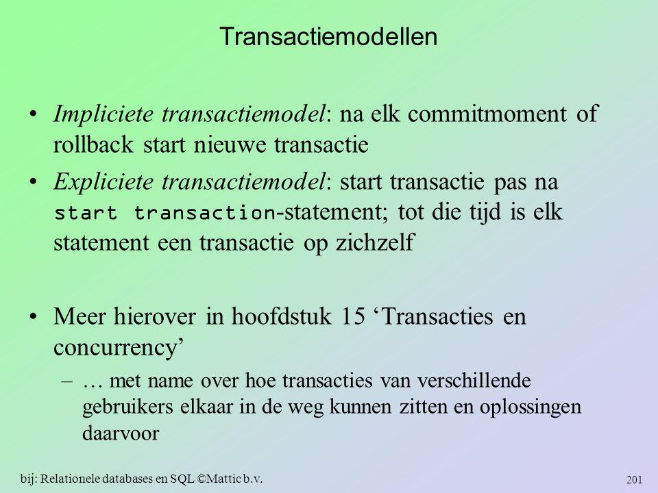 Transactiemodellen Impliciete transactiemodel: na elk commitmoment of rollback start nieuwe transactie Expliciete transactiemodel: start transactie pa