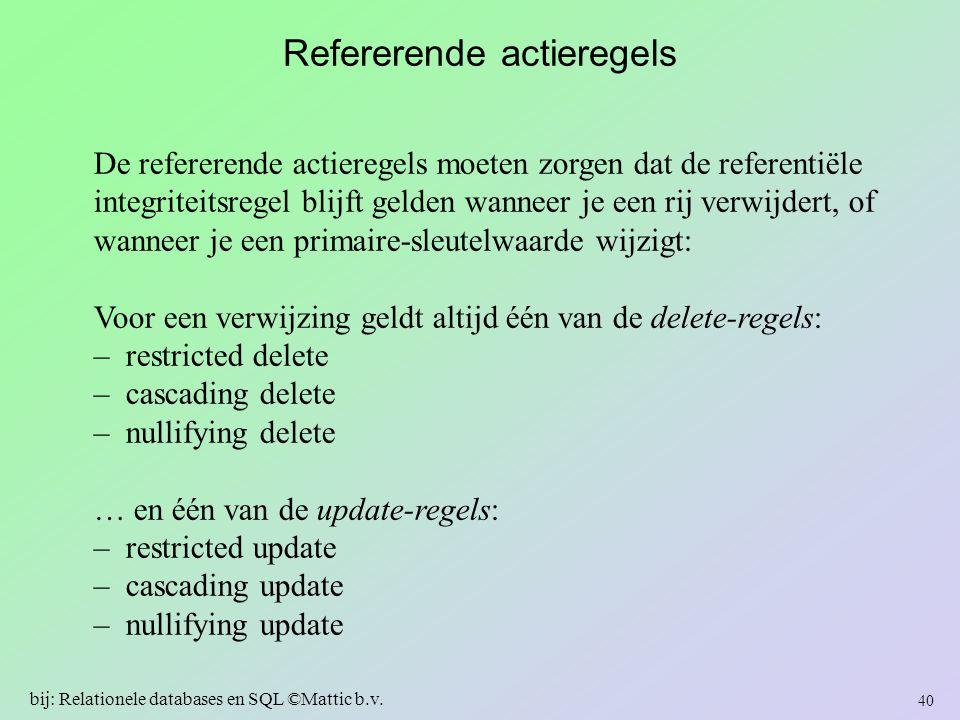 Refererende actieregels De refererende actieregels moeten zorgen dat de referentiële integriteitsregel blijft gelden wanneer je een rij verwijdert, of