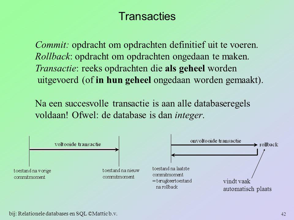 Transacties Commit: opdracht om opdrachten definitief uit te voeren. Rollback: opdracht om opdrachten ongedaan te maken. Transactie: reeks opdrachten