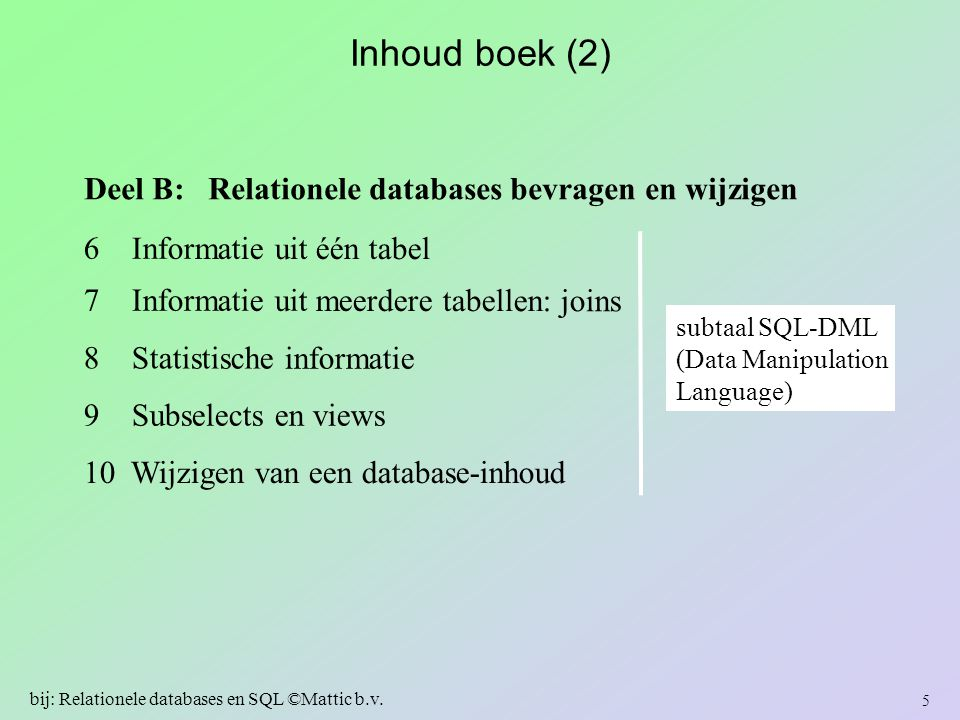 Samengestelde joins (2) SQL: select T.student, C.naam, T.volgnr, T.datum, T.cijfer from Tentamen T join Inschrijving I on T.student = I.student and T.cursus = I.cursus join Student S on I.student = S.nr join Cursus C on I.cursus = C.code where T.volgnr >= 2 146 bij: Relationele databases en SQL ©Mattic b.v.