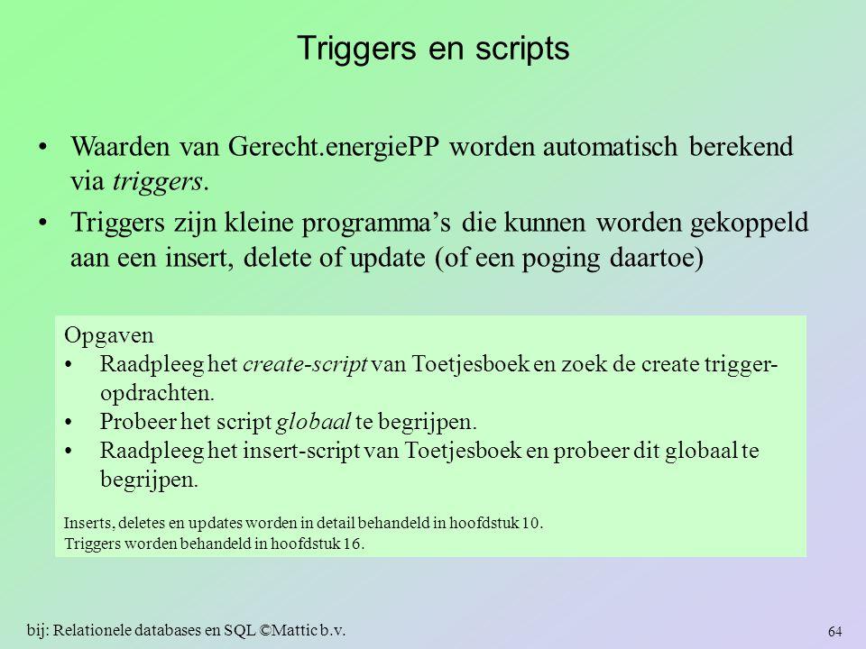 Triggers en scripts Waarden van Gerecht.energiePP worden automatisch berekend via triggers. Triggers zijn kleine programma's die kunnen worden gekoppe