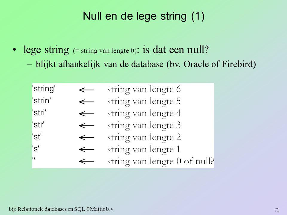 Null en de lege string (1) lege string (= string van lengte 0) : is dat een null? –blijkt afhankelijk van de database (bv. Oracle of Firebird) 71 bij: